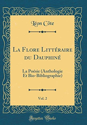 La Flore Litteraire Du Dauphine, Vol. 2: La Poesie (Anthologie Et Bio-Bibliographie) (Classic Reprint)