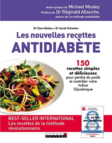 Les nouvelles recettes antidiabète : 150 recettes simples et délicieuses pour perdre du poids et contrôler votre Indice Glycémique