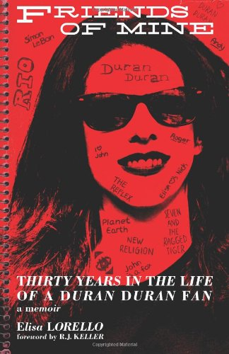 Friends of Mine: Thirty Years in the Life of a Duran Duran Fan