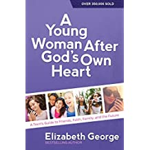 A Young Woman After God's Own Heart: A Teen's Guide to Friends, Faith, Family, and the Future (English Edition)
