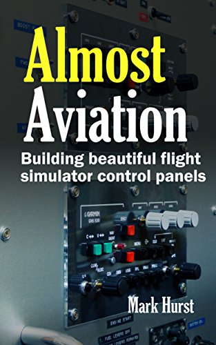 Almost Aviation: Building beautiful flight simulator control panels (English Edition)