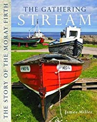The Gathering Stream: The Story of Moray Firth by James Miller (2012-10-04)