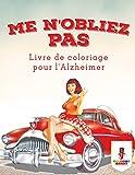 Telecharger Livres Me N oubliez Pas Livre de Coloriage pour l Alzheimer (PDF,EPUB,MOBI) gratuits en Francaise