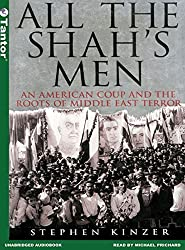 All the Shah's Men: An American Coup and the Roots of Middle East Terror by Stephen Kinzer (2003-12-01)