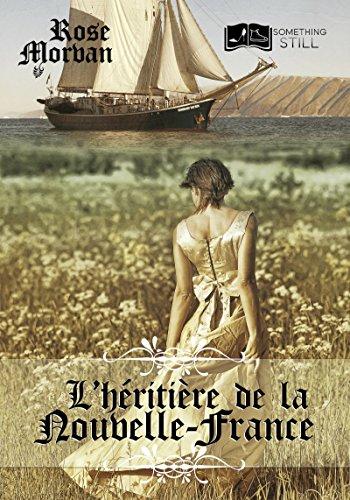 L'Héritière de la Nouvelle-France par [Morvan, Rose]