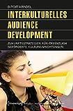 Interkulturelles Audience Development: Zukunftsstrategien für öffentlich geförderte Kultureinrichtungen (Schriften zum Kultur- und Museumsmanagement) - Birgit Mandel
