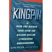 Kingpin: How One Hacker Took Over the Billion-Dollar Cybercrime Underground by Kevin Poulsen (2012-02-07)