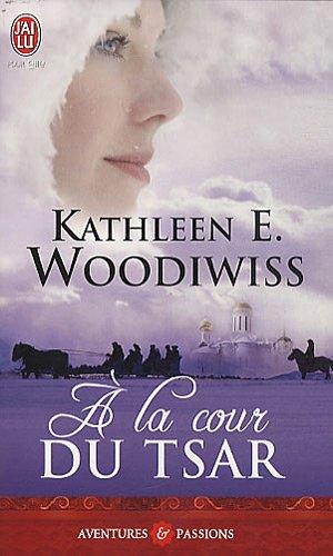 A la cour du tsar par Kathleen Woodiwiss