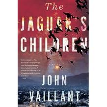 The Jaguar's Children by John Vaillant (2016-01-05)