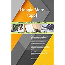 Google Maps (app) All-Inclusive Self-Assessment - More than 670 Success Criteria, Instant Visual Insights, Comprehensive Spreadsheet Dashboard, Auto-Prioritized for Quick Results