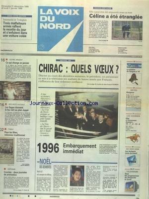 VOIX DU NORD (LA) [No 16031] du 31/12/1995 - GRANDE-BRETAGNE CELINE FIGARD A ETE ETRANGLEE - CHIRAC - QUELS VOEUX - SECU - LES SAGES DONNENT LE FEU VERT AU PLAN JUPPE - VOTRE ARGENT - CE QUI CHANGE EN JANVIER par Collectif