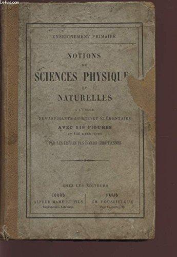 NOTIONS SUR LES SCIENCES PHYSIQUES ET NATURELLE - A L'USAGE DES ASPIRANTS AU BREVET ELEMENTAIRE / TROISIEME EDITION.