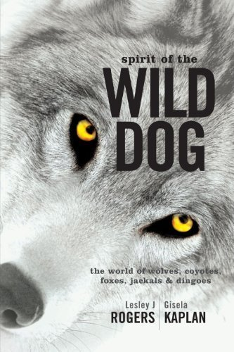 Spirit of the Wild Dog: The World of Wolves, Coyotes, Foxes, Jackals and Dingoes by Lesley J. Rogers (2003-03-01)