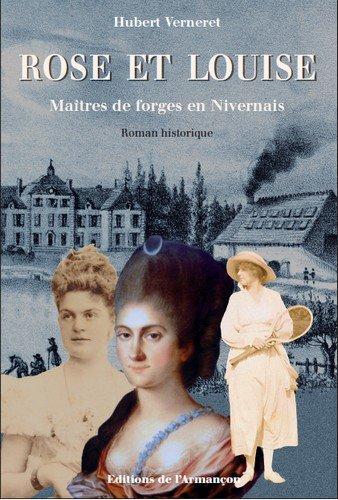 Rose et Louise : Maîtres de forge en Nivernais