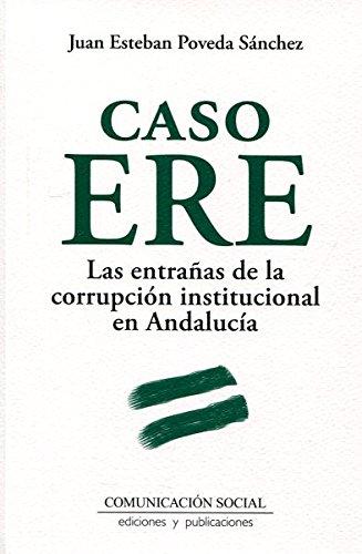 Caso ERE. Las entrañas de la corrupción institucional en Andalucía (Historia y Presente)