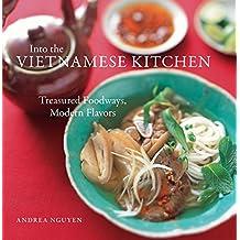 Into the Vietnamese Kitchen: Treasured Foodways, Modern Flavors: Treasured Foodways, Modern Flavours