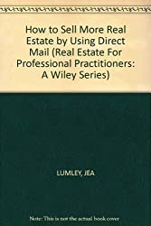 How to Sell More Real Estate by Using Direct Mail (Real Estate for Professional Practitioners)