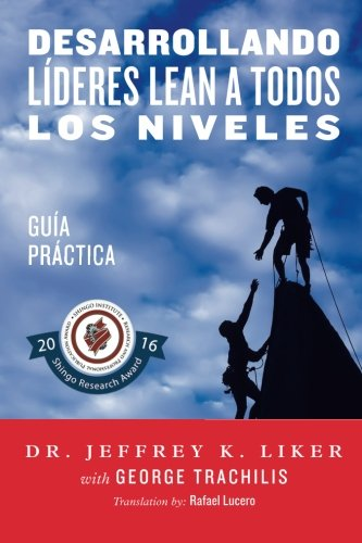 Desarrollando Lideres Lean a Todos Los Niveles: Guia Practica por Jeffrey Liker