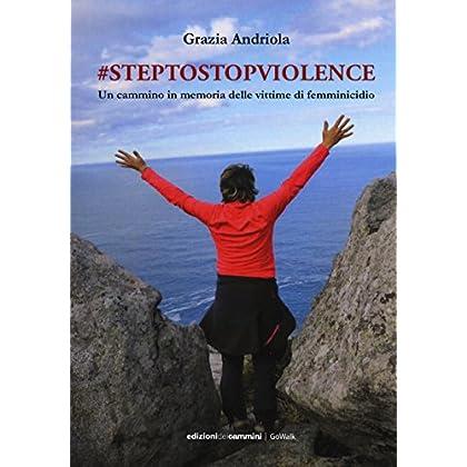 #steptostopviolence Un Cammino In Memoria Delle Vittime Di Femminicidio