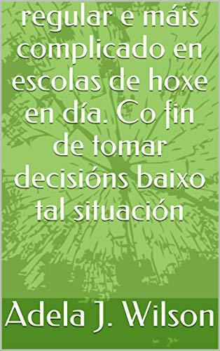 Dia Co (regular e máis complicado en escolas de hoxe en día. Co fin de tomar decisións baixo tal situación (Galician Edition))