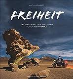 Freiheit Südamerika: 100.000 km mit dem Motorrad unterwegs. Reisebericht über eine dreijährige...
