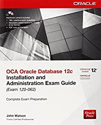 OCA Oracle Database 12c Installation and Administration Exam Guide (Exam 1Z0-062) (Oracle Press) by John Watson (1-Jun-2014) Paperback