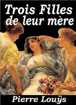 Trois Filles de leur mère par [Louÿs, Pierre]