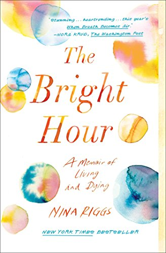 The Bright Hour: A Memoir of Living and Dying (English Edition) par  Nina Riggs