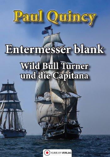 Entermesser blank: Wild Bull Turner und die Capitana (William Turner - Seeabenteuer (Entermesser Piraten)