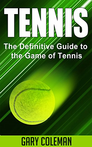 Tennis - The Definitive Guide to the Game of Tennis (Your Favorite Sports Book 3) (English Edition) por Gary Coleman