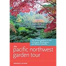 The Pacific Northwest Garden Tour: The 60 Best Gardens to Visit in Oregon, Washington, and British Columbia (English Edition)
