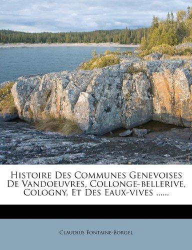 Histoire Des Communes Genevoises de Vandoeuvres, Collonge-Bellerive, Cologny, Et Des Eaux-Vives ......