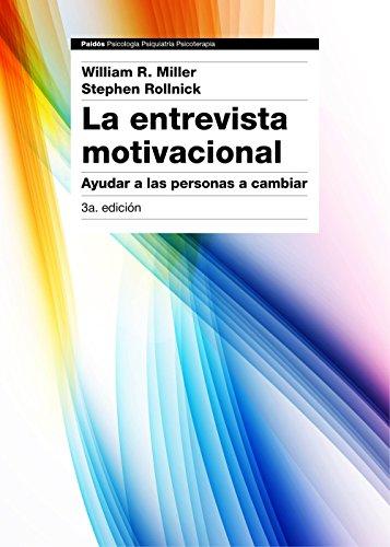 La entrevista motivacional 3ª edición: Ayudar a las personas a cambiar por William R. Miller