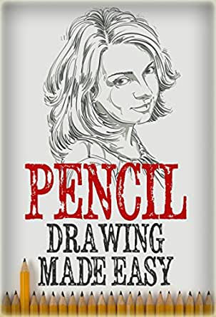 pencil drawing made easy the basics of pencil drawing