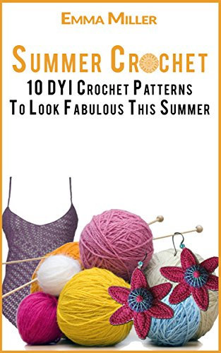 Buy Summer Crochet: 10 DYI Crochet Patterns To Look Fabulous This