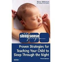 The Sleep Sense Program -- Proven Strategies For Teaching Your Child To Sleep Through The Night (English Edition)