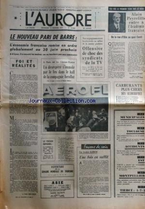 AURORE (L') [No 10080] du 11/02/1977 - LE NOUVEAU PARIS DE BARRE SUR L'ECONOMIE -FOI ET REALITES PAR VEN DEN ESCH -LE TRESOR ESPAGNOL -UN DESESPERE S'IMMOLE PAR LE FEU DANS LE HALL DE LA COMPAGNIE AEROFLOT PAR BERNERT -LES CONFLITS SOCIAUX -UNE FOIS CA SUFFIT PAR GUERIN -URSS / ENCORE UN CONTESTATAIRE ARRETE - LE PHYSICIEN ORLOV -LES MUNICIPALES -ALAIN PEYREFITTE ENTRE A L'ACADEMIE FRANCAISE par Collectif