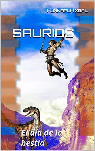 Saurios: El día de la bestia por Hunnapuh Xbal