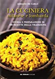 La cuciniera milanese e lombarda. Storia e preparazione di 100 ricette della tradizione