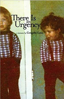 There Is An Urgency by [Love, Gregrhi Arawn]