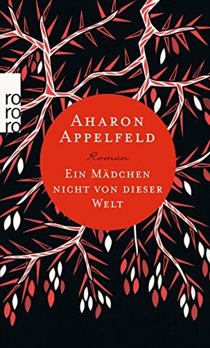 Appelfeld, Aharon: Ein Mädchen nicht von dieser Welt