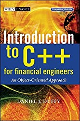 Introduction to C++ for Financial Engineers: An Object-oriented Approach (The Wiley Finance Series) by Daniel J. Duffy (13-Oct-2006) Hardcover