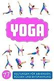 Yoga: Yoga für Einsteiger: 77 Haltungen für Abnehmen, Rücken und Entspannung