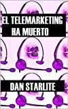 EL TELEMARKETING HA MUERTO (Spanish Edition)
