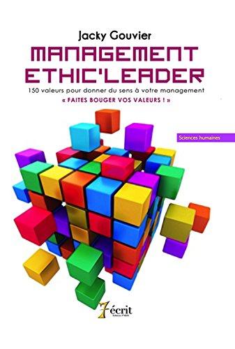 Management « Ethic'Leader » 150 valeurs pour donner du sens à votre management « FAITES BOUGER VOS V