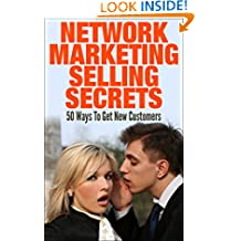 Network Marketing Selling Secrets: 50 Ways To Get New Customers Online and Offline (network marketing, mlm, direct sales, home based business)