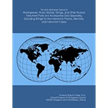 The 2018-2023 World Outlook for Mouthpieces, Music Stands, Strings, and Other Musical Instrument Parts and Accessories Sold Separately Excluding ... Pianos, Benches, and Instrument Cases