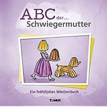 ABC der ... Schwiegermutter: Ein fröhliches Wörterbuch