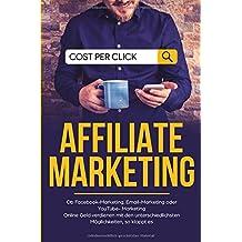 Affiliate Marketing Ob Facebook-Marketing, Email-Marketing oder YouTube- Marketing Online Geld verdienen mit den unterschiedlichsten Möglichkeiten, so klappt es