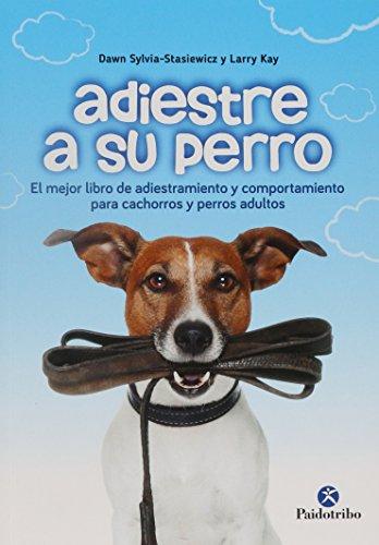 Adiestre a su perro (Animales de Compañía) por Dawn Sylvia Stasiewicz